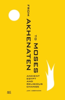 From Akhenaten to Moses : Ancient Egypt and Religious Change, Paperback / softback Book