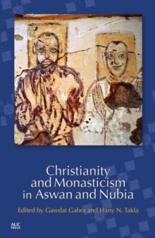 Christianity and Monasticism in Aswan and Nubia, Paperback Book