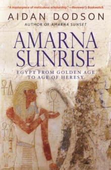 Amarna Sunrise : Egypt from Golden Age to Age of Heresy, Paperback Book
