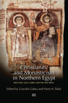 Christianity and Monasticism in Northern Egypt : Beni Suef, Giza and the Nile Delta, Hardback Book