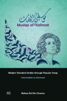 Musiqa Al-Kalimat : Modern Standard Arabic Through Popular Songs: Intermediate to Advanced Intermediate to advanced, Paperback / softback Book