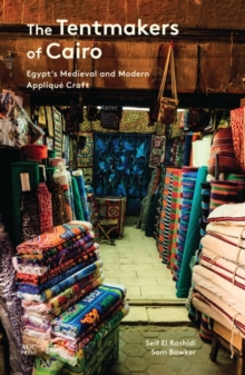 The Tentmakers of Cairo : Egypt's Medieval and Modern Applique Craft, Paperback / softback Book