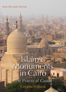 Islamic Monuments in Cairo : The Practical Guide (New Revised 7th Edition), Paperback / softback Book