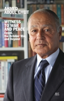 Witness to War and Peace : Egypt, the October War, and Beyond, Hardback Book