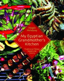 My Egyptian Grandmother's Kitchen : Traditional Dishes Sweet and Savory, Paperback Book