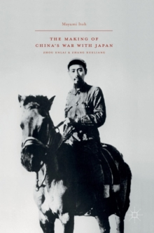 The Making of China's War with Japan : Zhou Enlai and Zhang Xueliang, Hardback Book