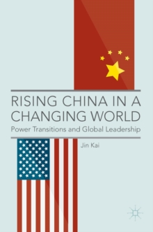 Rising China in a Changing World : Power Transitions and Global Leadership, Hardback Book