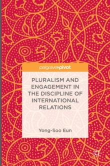 Pluralism and Engagement in the Discipline of International Relations, Hardback Book