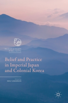 Belief and Practice in Imperial Japan and Colonial Korea, Hardback Book