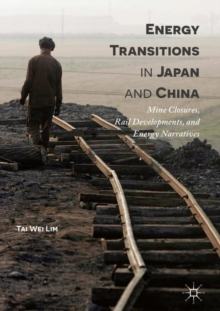 Energy Transitions in Japan and China : Mine Closures, Rail Developments, and Energy Narratives, Hardback Book