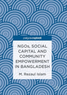 NGOs, Social Capital and Community Empowerment in Bangladesh, Hardback Book