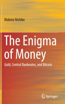 The Enigma of Money : Gold, Central Banknotes, and Bitcoin, Hardback Book