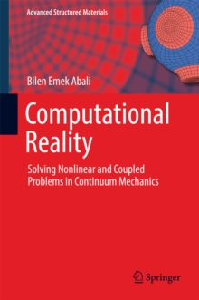 Computational Reality : Solving Nonlinear and Coupled Problems in Continuum Mechanics, EPUB eBook