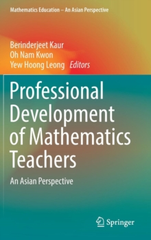 Professional Development of Mathematics Teachers : An Asian Perspective, Hardback Book