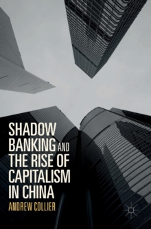 Shadow Banking and the Rise of Capitalism in China, Hardback Book