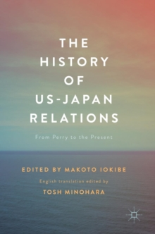 The History of US-Japan Relations : From Perry to the Present, Hardback Book