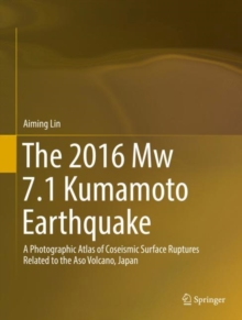 The 2016 Mw 7.1 Kumamoto Earthquake : A Photographic Atlas of Coseismic Surface Ruptures Related to the Aso Volcano, Japan, Hardback Book