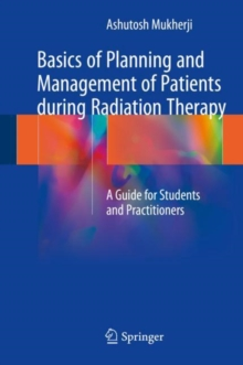 Basics of Planning and Management of Patients during Radiation Therapy : A Guide for Students and Practitioners, Hardback Book