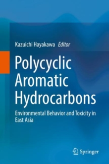 Polycyclic Aromatic Hydrocarbons : Environmental Behavior and Toxicity in East Asia, Hardback Book
