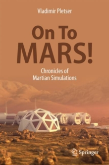 On To Mars! : Chronicles of Martian Simulations, Paperback Book
