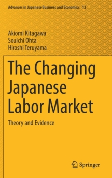 The Changing Japanese Labor Market : Theory and Evidence, Hardback Book