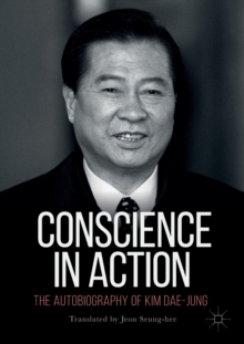 Conscience in Action : The Autobiography of Kim Dae-jung, Paperback Book