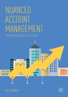 Nuanced Account Management : Driving Excellence in B2B Sales, Paperback Book
