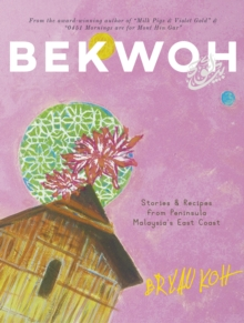 Bekwoh : Stories & Recipes from Peninsula Malaysia's East Coast, Paperback / softback Book
