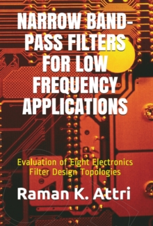 Narrow Band-Pass Filters for Low Frequency Applications : Evaluation of Eight Electronics Filter Design Topologies, EPUB eBook