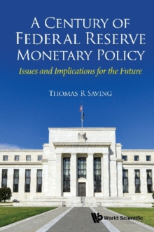 Century Of Federal Reserve Monetary Policy, A: Issues And Implications For The Future, PDF eBook