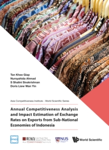 Annual Competitiveness Analysis And Impact Estimation Of Exchange Rates On Exports From Sub-national Economies Of Indonesia, EPUB eBook