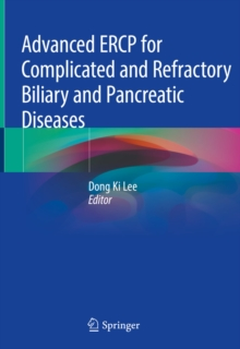 Advanced ERCP for Complicated and Refractory Biliary and Pancreatic Diseases, PDF eBook