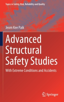 Advanced Structural Safety Studies : with Extreme Conditions and Accidents, Hardback Book