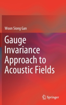 Gauge Invariance Approach to Acoustic Fields, Hardback Book