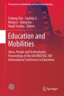 Education and Mobilities : Ideas, People and Technologies. Proceedings of the 6th BNU/UCL IOE International Conference in Education, Hardback Book