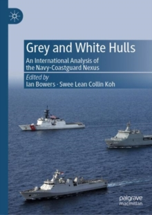 Grey and White Hulls : An International Analysis of the Navy-Coastguard Nexus, Hardback Book