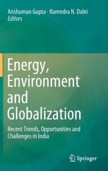 Energy, Environment and Globalization : Recent Trends, Opportunities and Challenges in India, Hardback Book