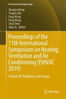 Proceedings of the 11th International Symposium on Heating, Ventilation and Air Conditioning (ISHVAC 2019) : Volume III, Hardback Book