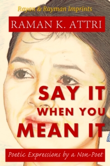 Say It When You Mean It : Poetic Expressions by A Non-Poet, EPUB eBook