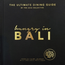 Hungry in Bali : The Ultimate Dining Guide, Hardback Book