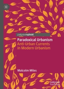 Paradoxical Urbanism : Anti-Urban Currents in Modern Urbanism, EPUB eBook