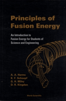 Principles Of Fusion Energy: An Introduction To Fusion Energy For Students Of Science And Engineering, Paperback / softback Book