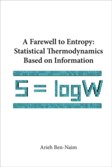 Farewell To Entropy, A: Statistical Thermodynamics Based On Information, Paperback / softback Book