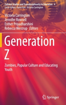 Generation Z : Zombies, Popular Culture and Educating Youth, Hardback Book