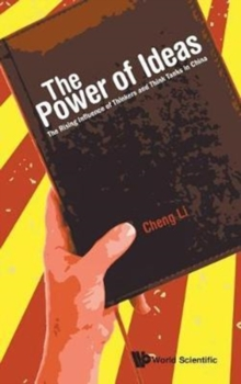 Power Of Ideas, The: The Rising Influence Of Thinkers And Think Tanks In China, Hardback Book