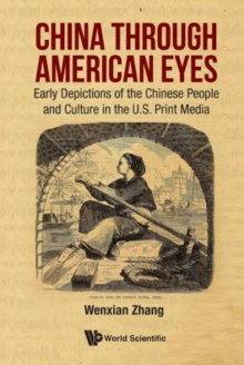China Through American Eyes: Early Depictions Of The Chinese People And Culture In The Us Print Media, Hardback Book
