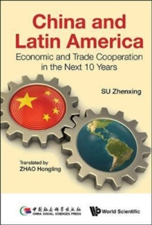 China And Latin America: Economic And Trade Cooperation In The Next Ten Years, Hardback Book