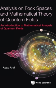 Analysis On Fock Spaces And Mathematical Theory Of Quantum Fields: An Introduction To Mathematical Analysis Of Quantum Fields, Hardback Book