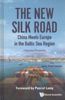 New Silk Road: China Meets Europe In The Baltic Sea Region, The - A Business Perspective, Hardback Book
