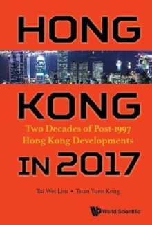 Hong Kong In 2017: Two Decades Of Post-1997 Hong Kong Developments, Hardback Book